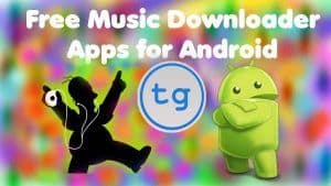 Top 10 Best Mp3 Music Downloader Android Apps for Free Music