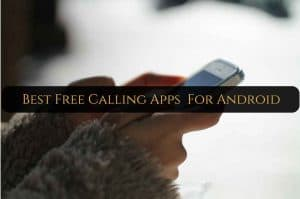 Best Free Calling Apps for Android [TOP RATED]