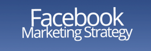 Facebook Marketing Strategy – Things You Need to Know Before Starting