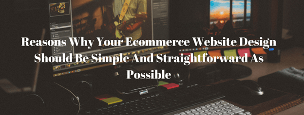 Reasons Why Your Ecommerce Website Design Should Be Simple And Straightforward As Possible 1