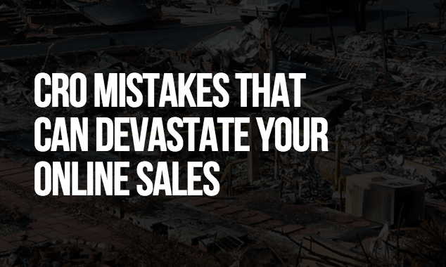 CRO Mistakes that Can Devastate Your Online Sales 1