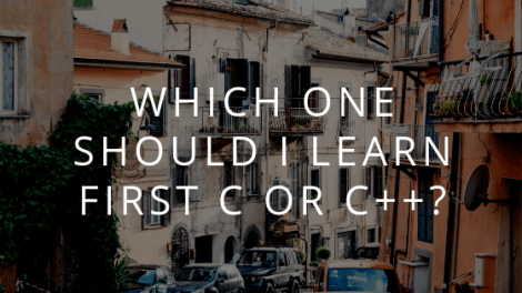 Which One Should I learn First: C or C++? 2