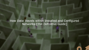 How Data Travels within Installed and Configured Networks [The Definitive Guide] 3