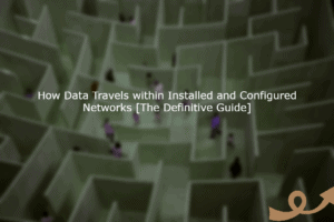 How Data Travels within Installed and Configured Networks [The Definitive Guide] 4