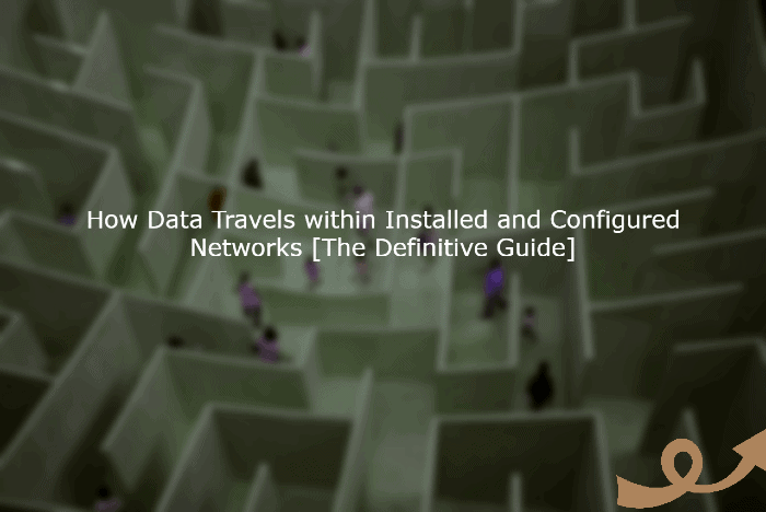 How Data Travels within Installed and Configured Networks [The Definitive Guide] 1